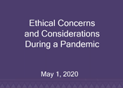 Ethical Concerns and Considerations During a Pandemic